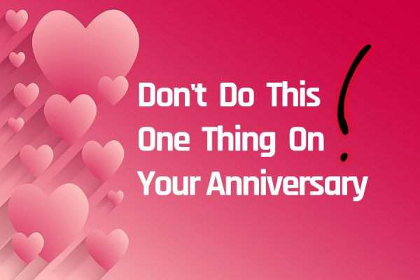 Don't Do This On Your Anniversary